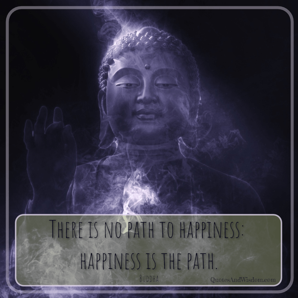 Quotesandwisdomcom Quote Buddha There Is No Path To Happiness