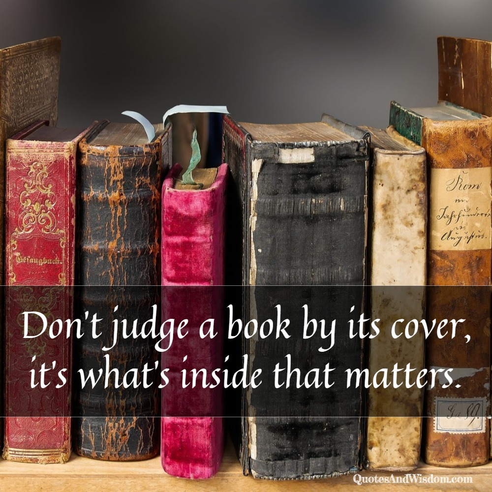 QuotesAndWisdom.com - Quote: Don\'t judge a book by its cover ...