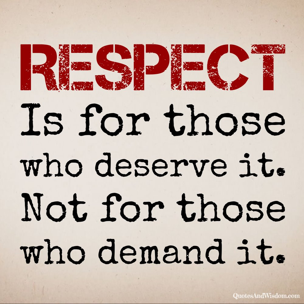 Quotesandwisdom Quote Respect Is For Those Who Deserve It