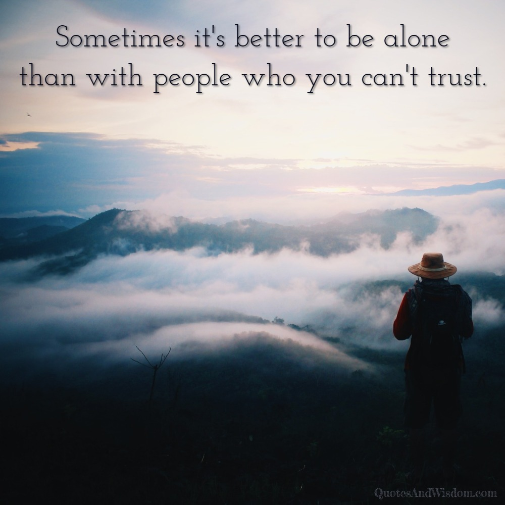 Quotesandwisdom Com Quote Sometimes It S Better To Be Alone