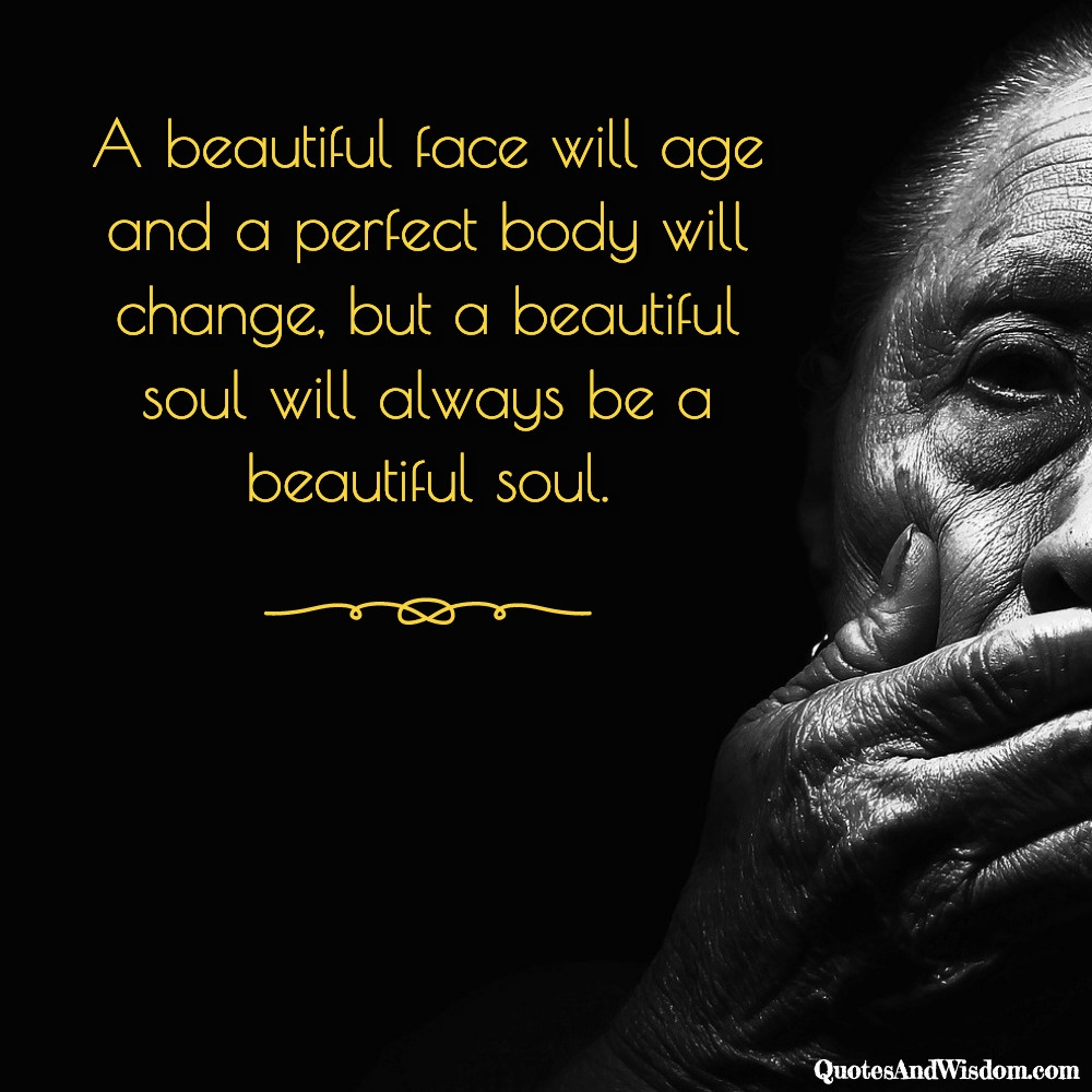QuotesAndWisdom.com - Quote: A beautiful soul will always be ...